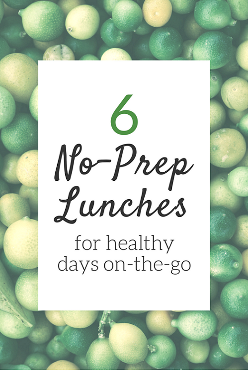6 No-Prep Lunches for Healthy Days On-the-Go